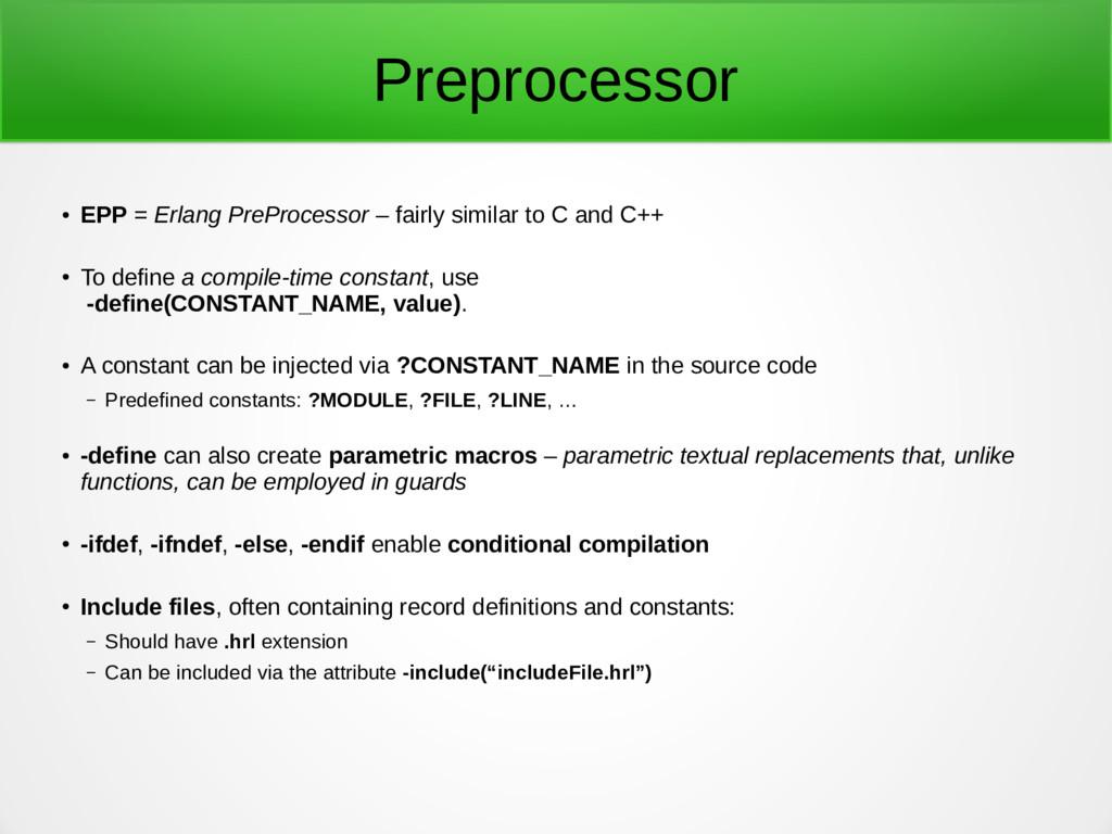 Preprocessor ● EPP = Erlang PreProcessor – fair...