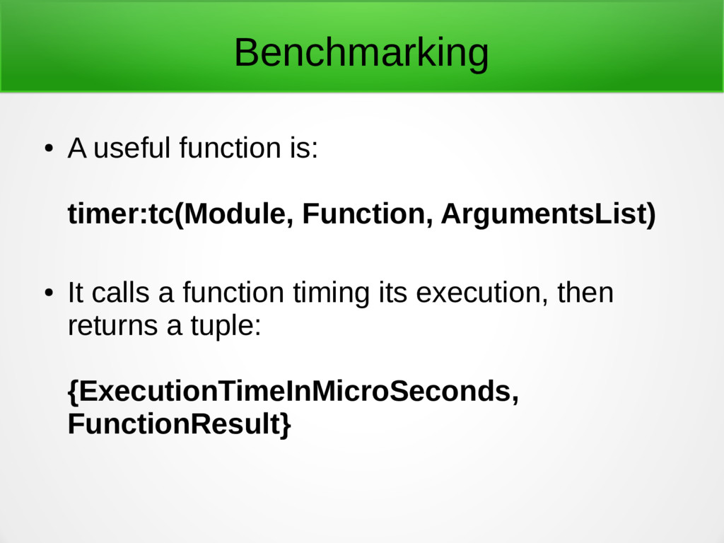 Benchmarking ● A useful function is: timer:tc(M...