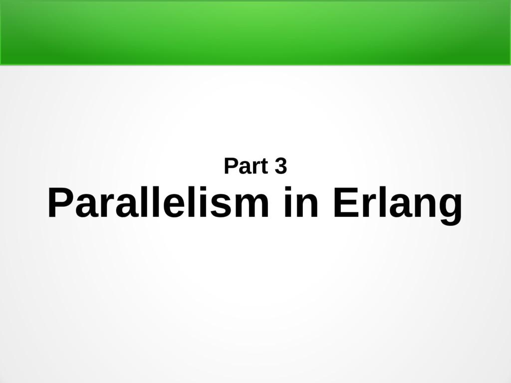 Part 3 Parallelism in Erlang