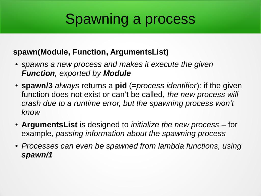 Spawning a process spawn(Module, Function, Argu...