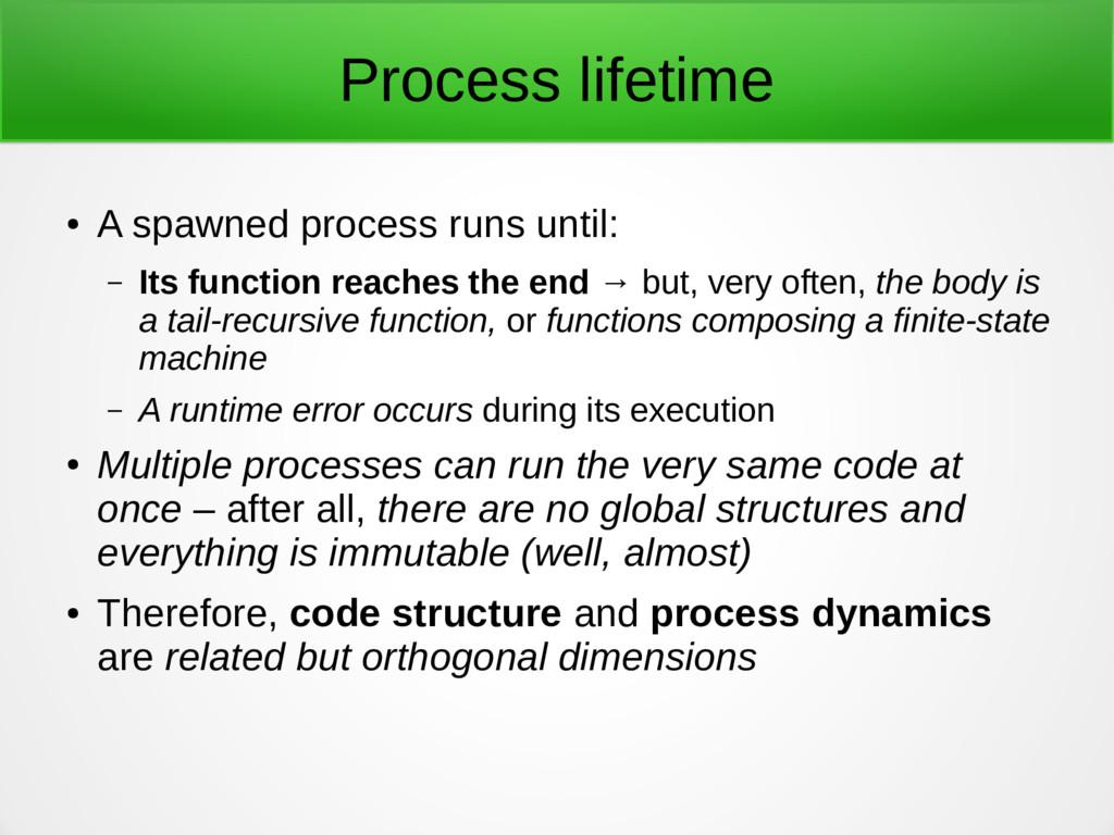 Process lifetime ● A spawned process runs until...