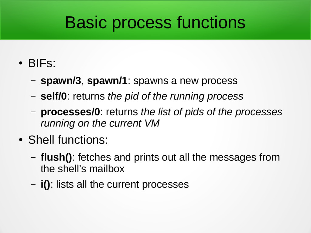 Basic process functions ● BIFs: – spawn/3, spaw...