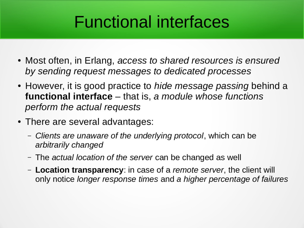 Functional interfaces ● Most often, in Erlang, ...