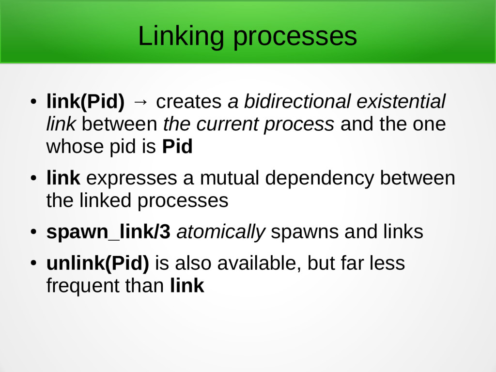 Linking processes ● link(Pid) → creates a bidir...
