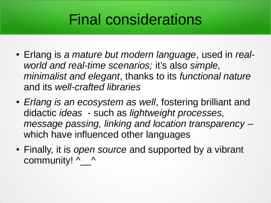 Final considerations ● Erlang is a mature but m...