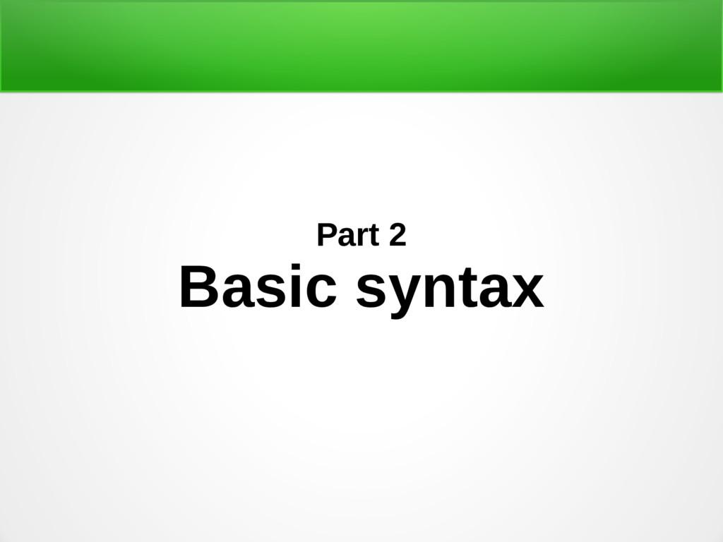 Part 2 Basic syntax