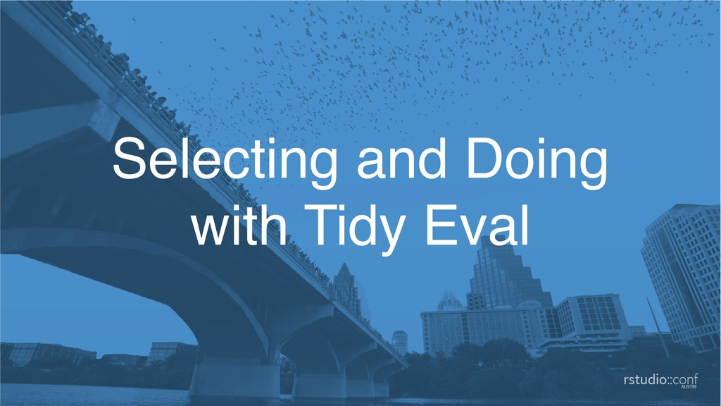 Selecting and Doing with Tidy Eval