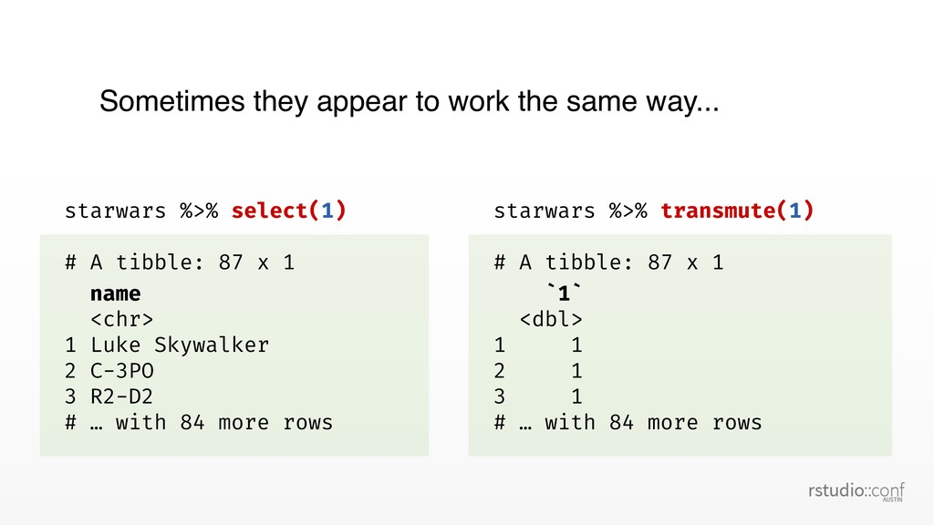 starwars %>% select(1) # A tibble: 87 x 1 name ...