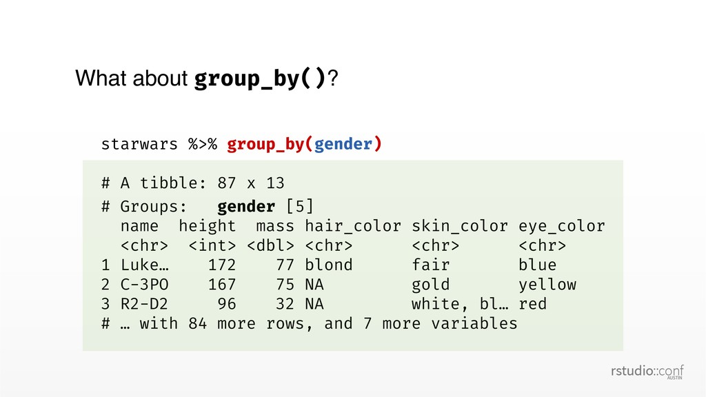 What about group_by()? starwars %>% group_by(ge...