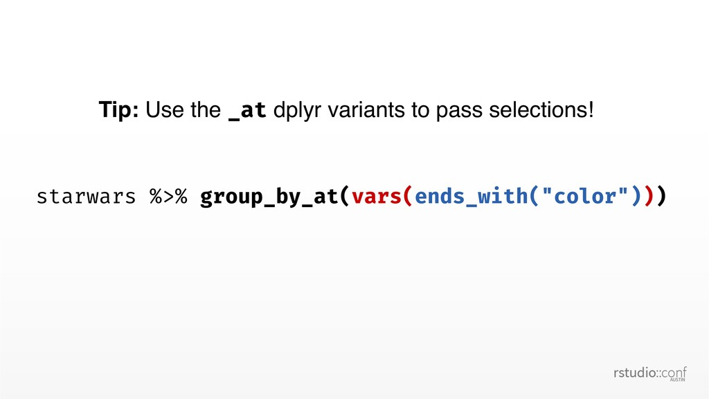 Tip: Use the _at dplyr variants to pass selecti...