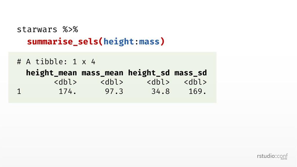 starwars %>% summarise_sels(height:mass) # A ti...