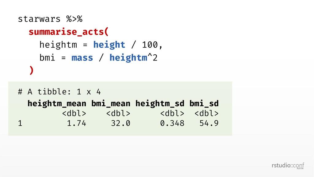 starwars %>% summarise_acts( heightm = height /...
