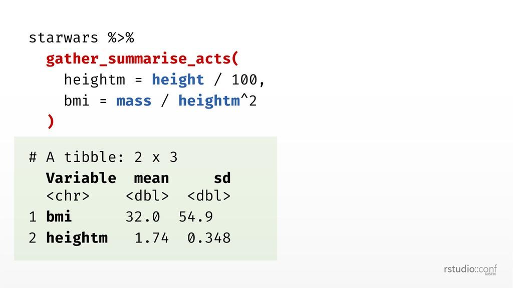 starwars %>% gather_summarise_acts( heightm = h...