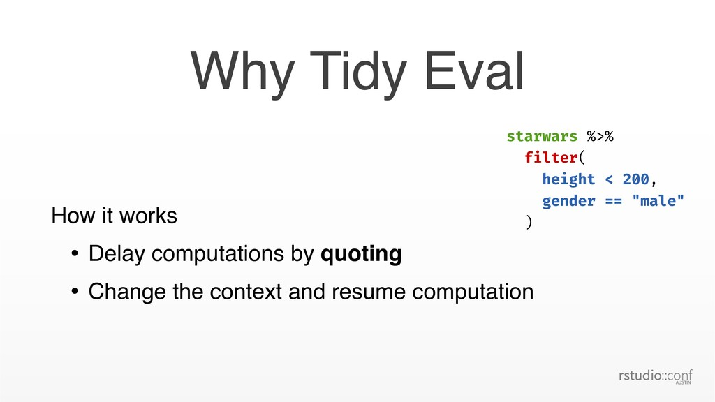 Why Tidy Eval How it works • Delay computations...