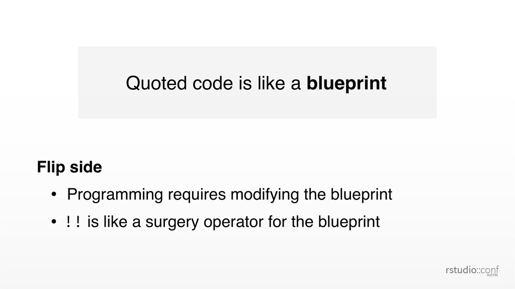 Quoted code is like a blueprint Flip side • Pro...