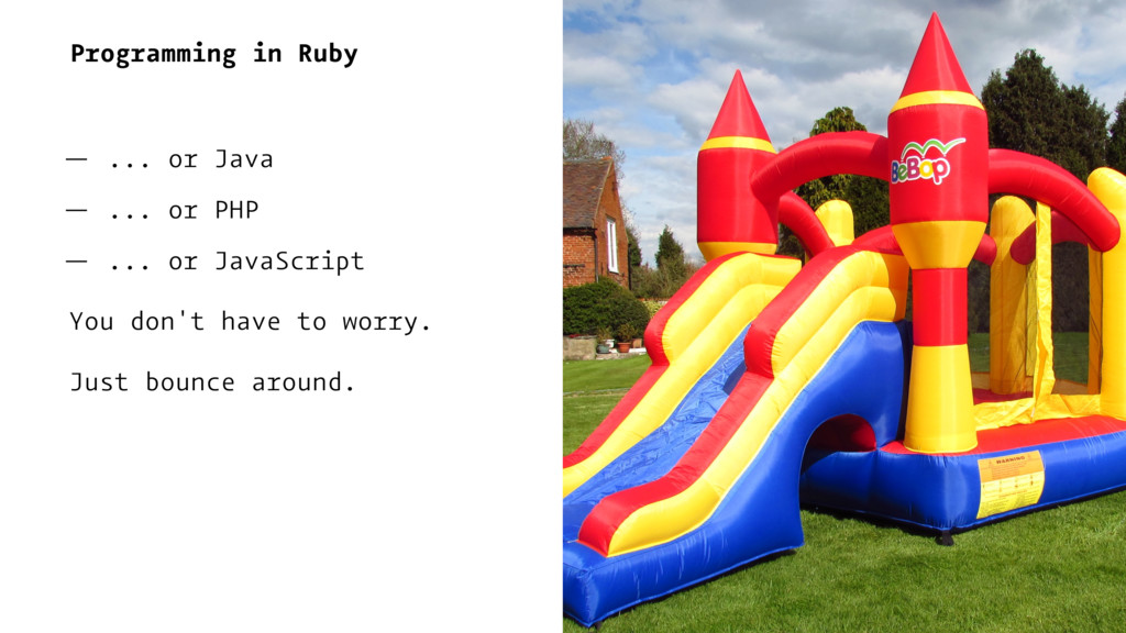 Programming in Ruby — ... or Java — ... or PHP ...