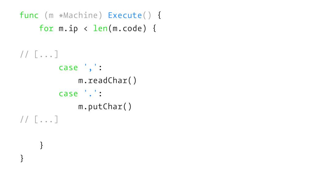 func (m *Machine) Execute() { for m.ip < len(m....