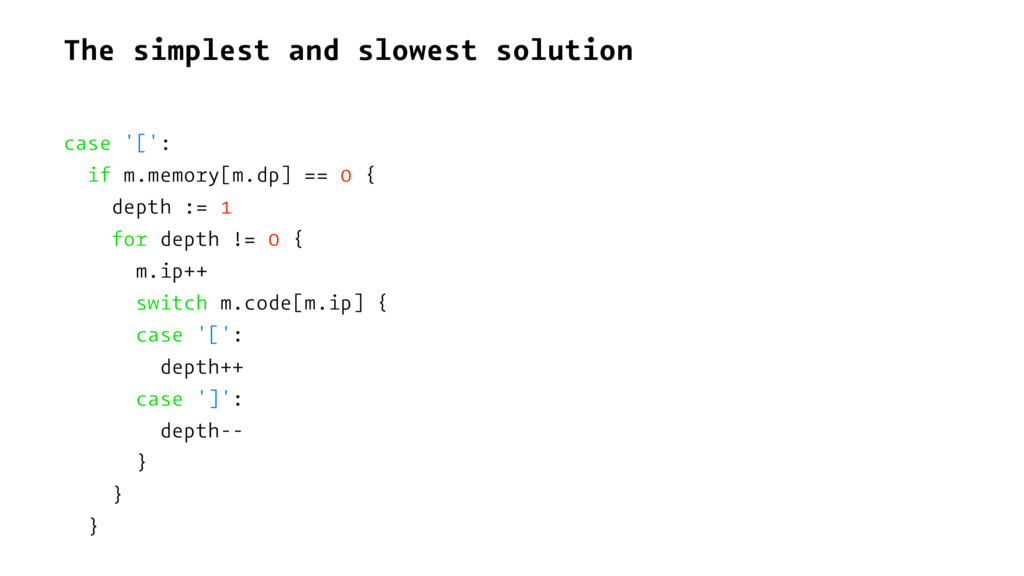 The simplest and slowest solution case '[': if ...