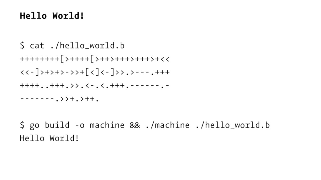 Hello World! $ cat ./hello_world.b ++++++++[>++...
