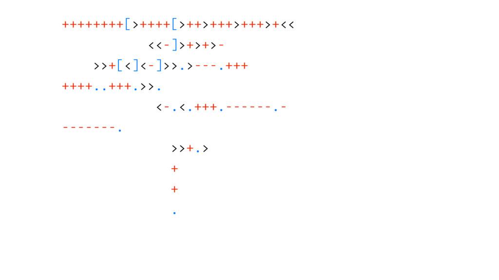 ++++++++[>++++[>++>+++>+++>+<< <<-]>+>+>- >>+[<...