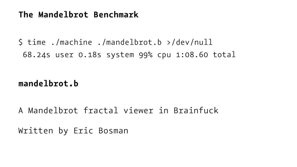 The Mandelbrot Benchmark $ time ./machine ./man...