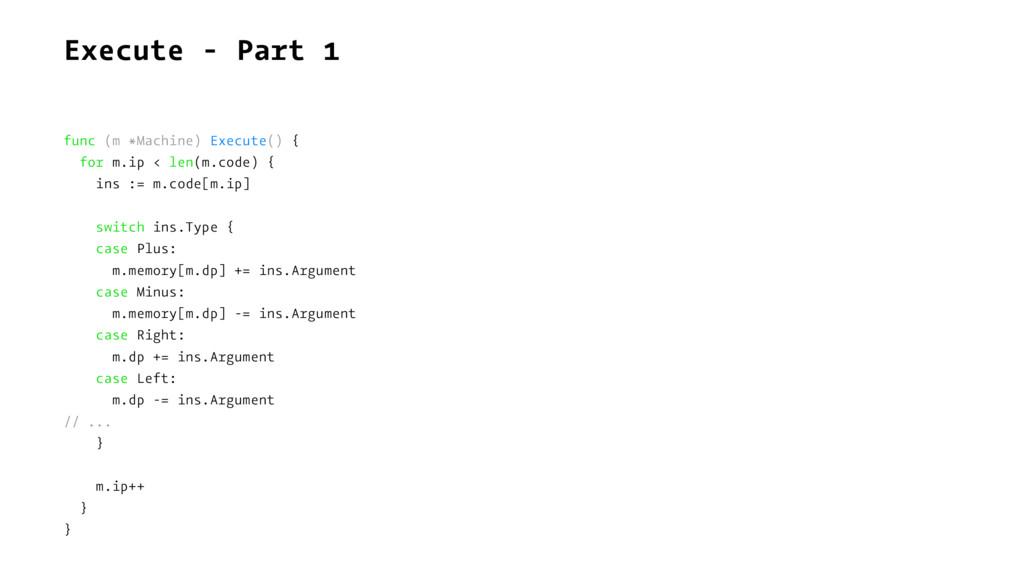 Execute - Part 1 func (m *Machine) Execute() { ...