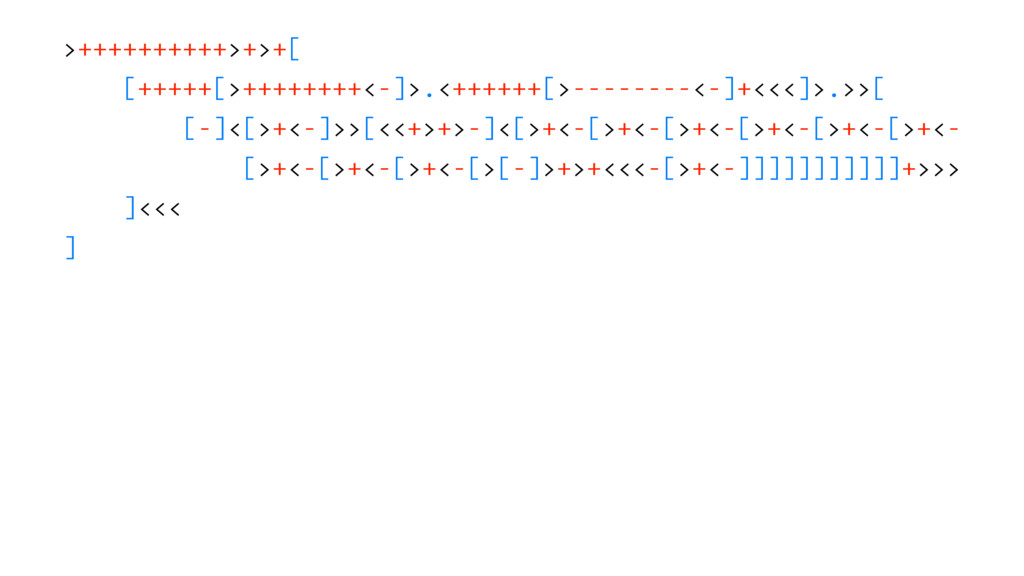>++++++++++>+>+[ [+++++[>++++++++<-]>.<++++++[>...
