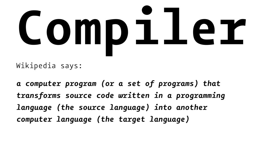 Compiler Wikipedia says: a computer program (or...