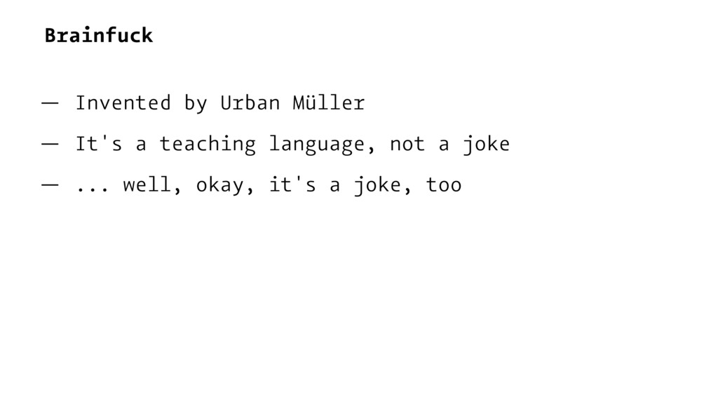 Brainfuck — Invented by Urban Müller — It's a t...