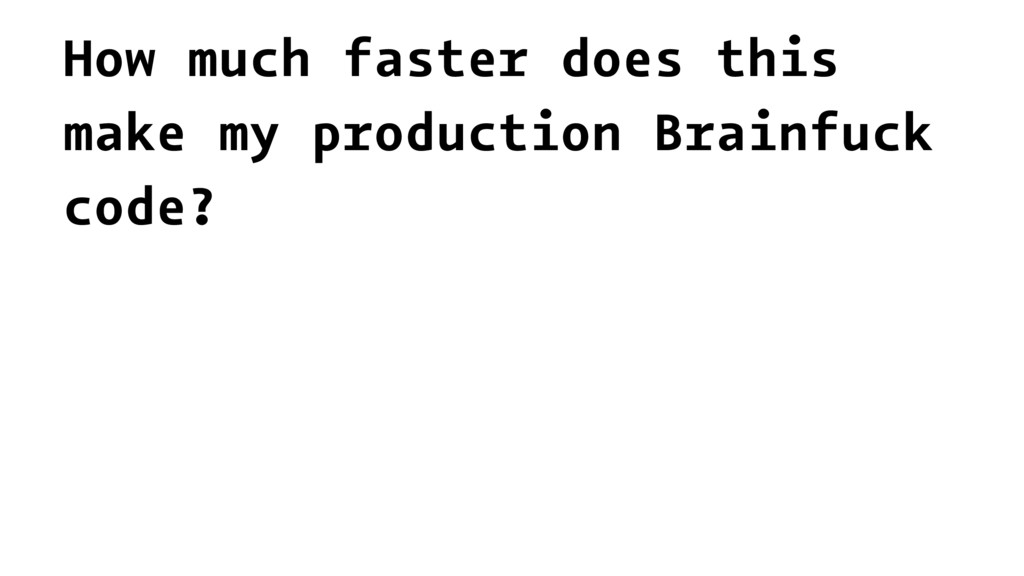 How much faster does this make my production Br...