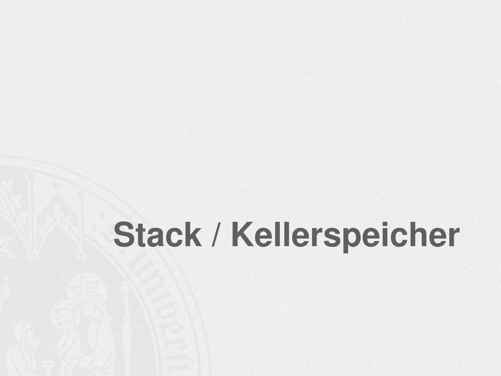Stack / Kellerspeicher