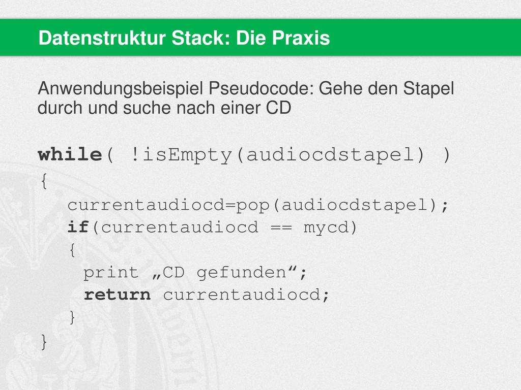 Anwendungsbeispiel Pseudocode: Gehe den Stapel ...