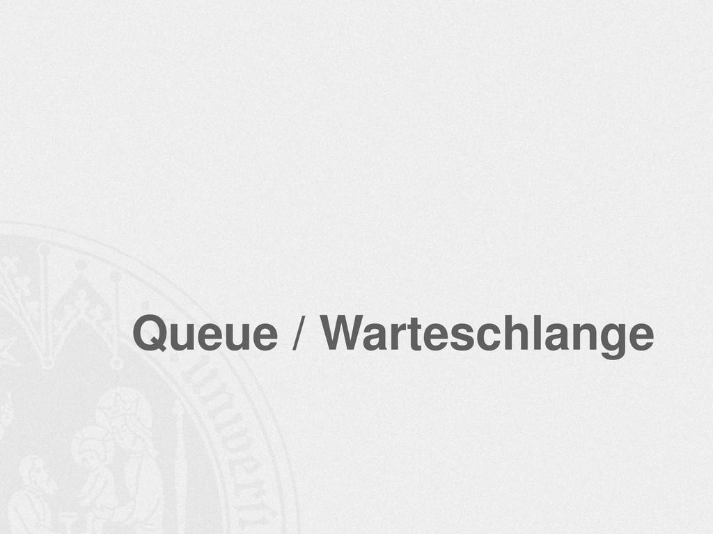 Queue / Warteschlange