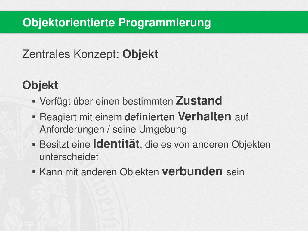Zentrales Konzept: Objekt Objekt  Verfügt über...