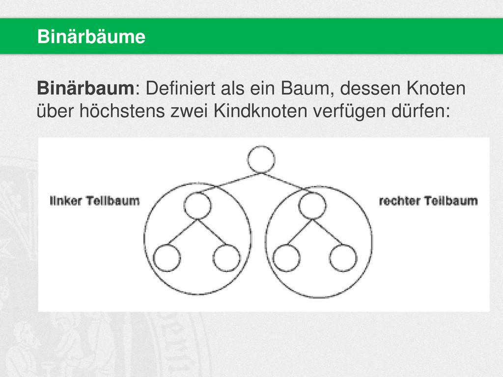 Binärbaum: Definiert als ein Baum, dessen Knote...