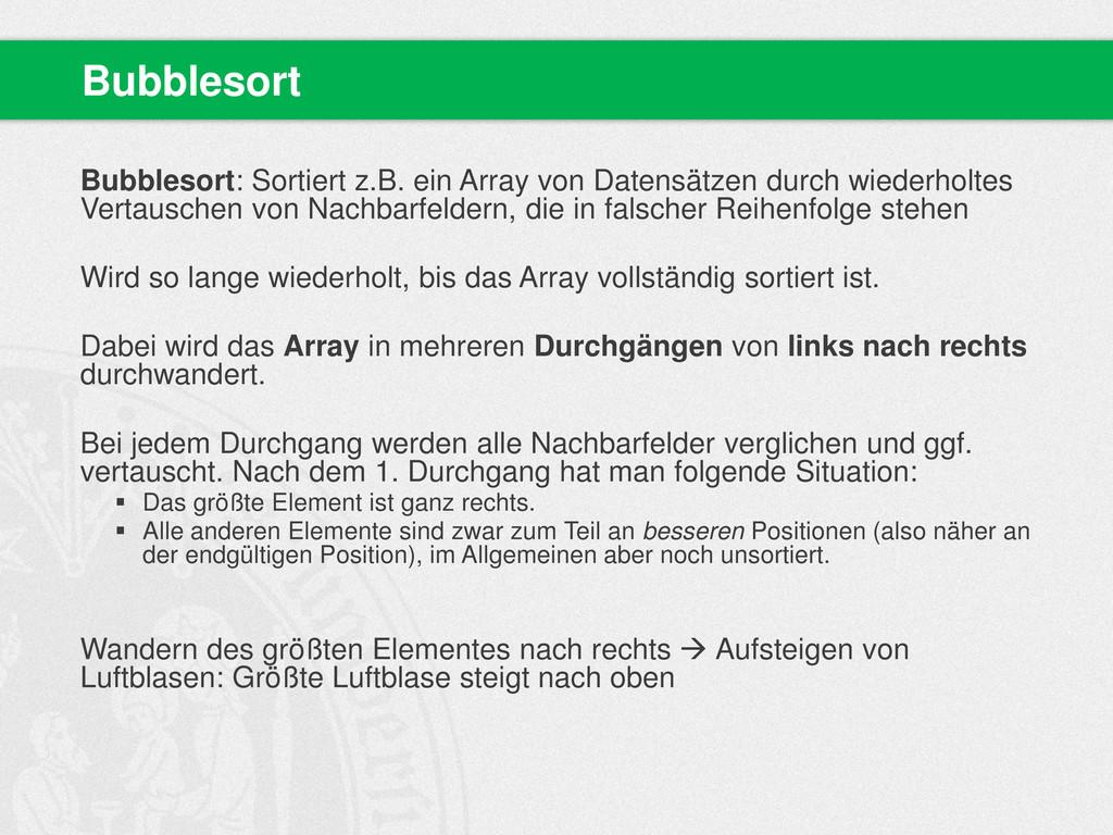 Bubblesort: Sortiert z.B. ein Array von Datensä...