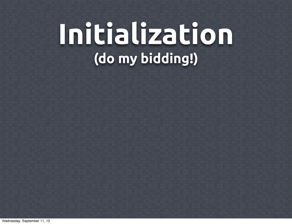 Initialization (do my bidding!) Wednesday, Sept...