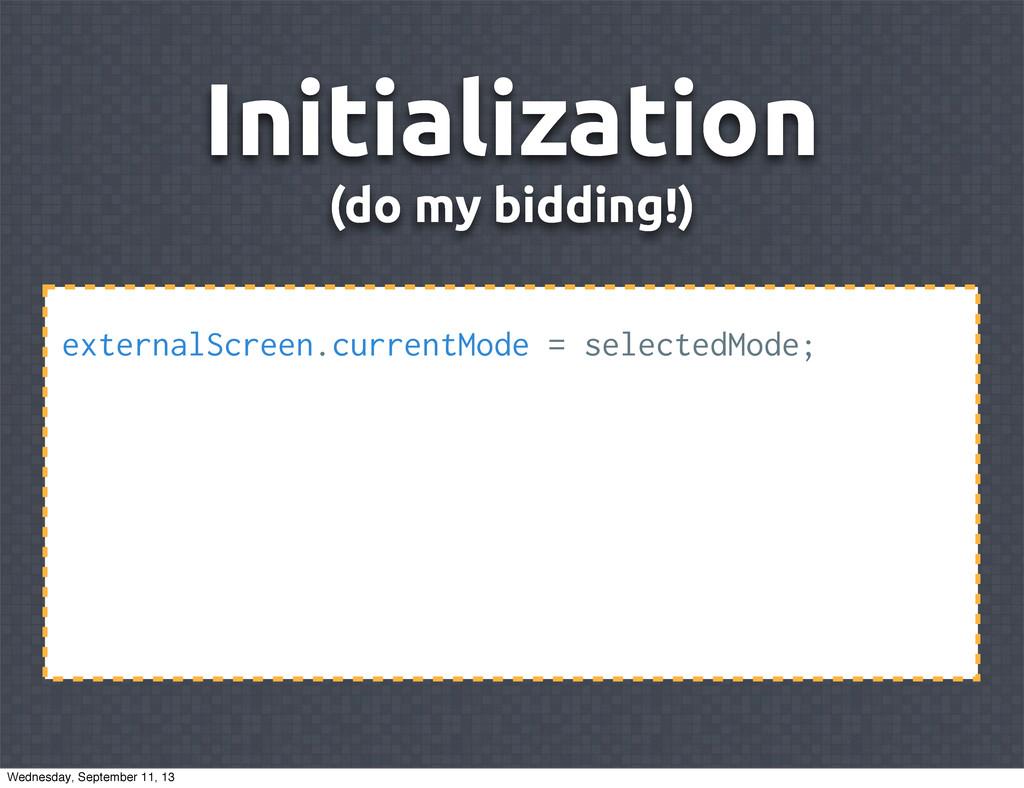Initialization (do my bidding!) externalScreen....