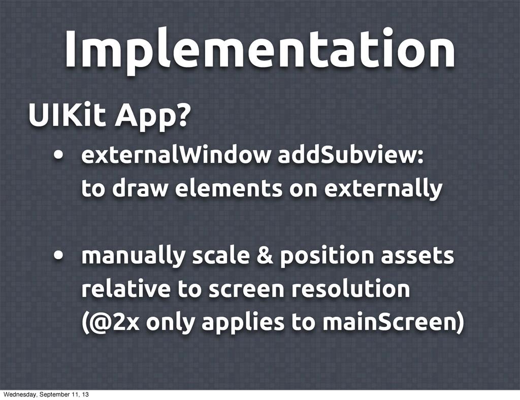 Implementation UIKit App? • externalWindow addS...