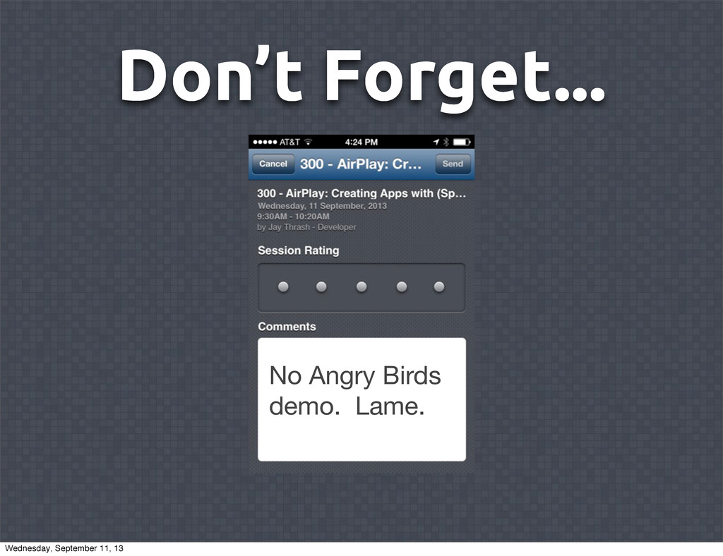 Don't Forget... No Angry Birds demo. Lame. Wedn...