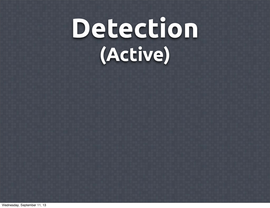 Detection (Active) Wednesday, September 11, 13