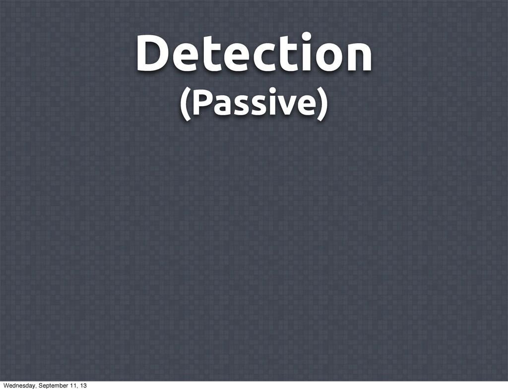 Detection (Passive) Wednesday, September 11, 13