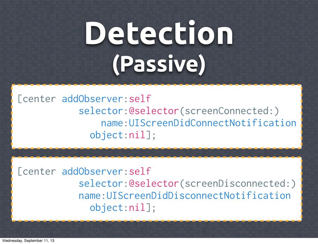 Detection (Passive) [center addObserver:self se...