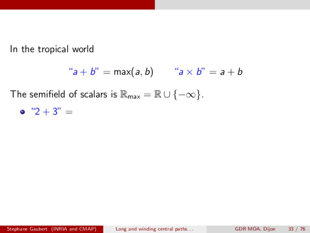 "In the tropical world ""a + b"" = max(a, b) ""a ⇥ ..."