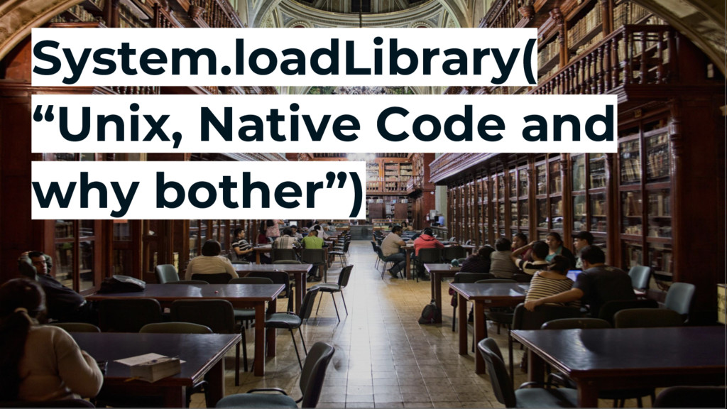 """System.loadLibrary( """"Unix, Native Code and why ..."""