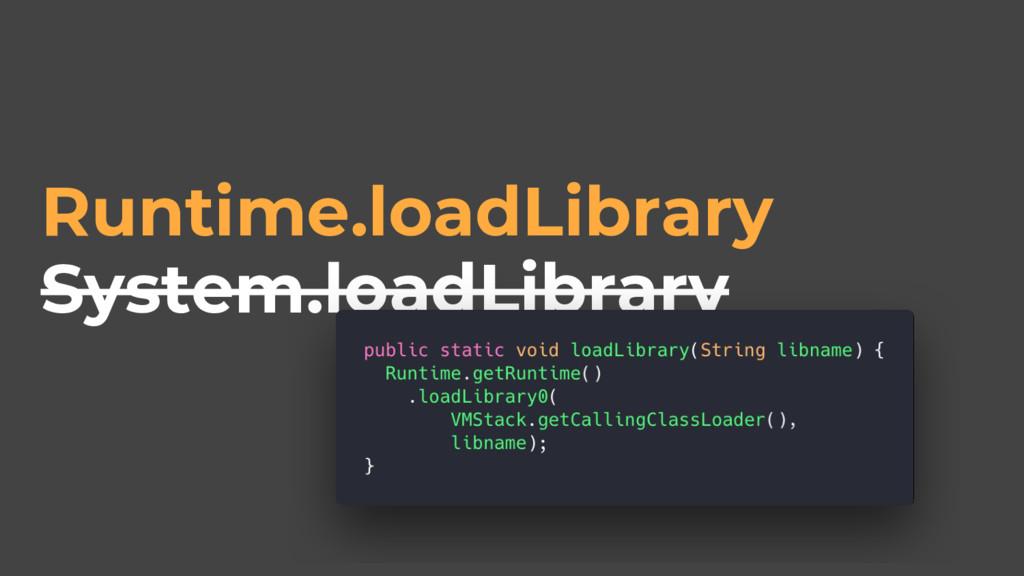 System.loadLibrary Runtime.loadLibrary