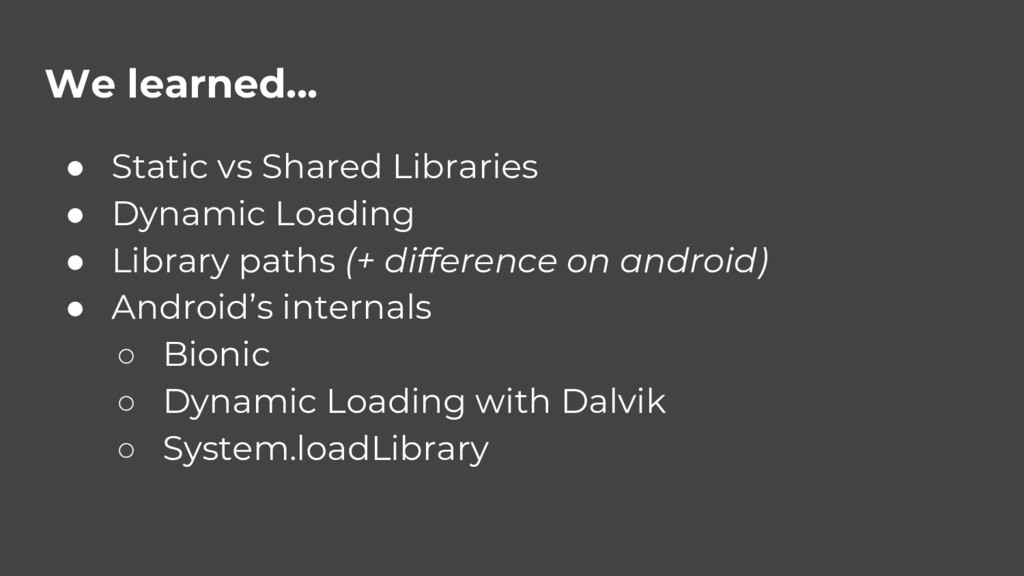 We learned... ● Static vs Shared Libraries ● Dy...