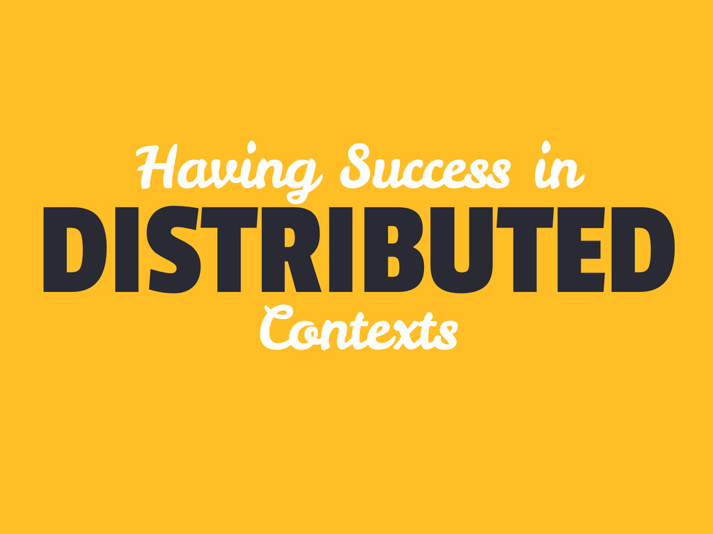 DISTRIBUTED Having Success in Contexts