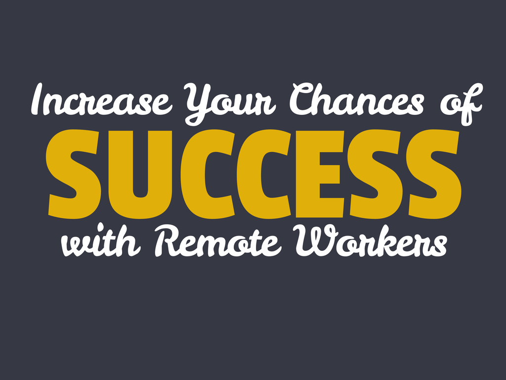 SUCCESS Increase Your Chances of with Remote Wo...