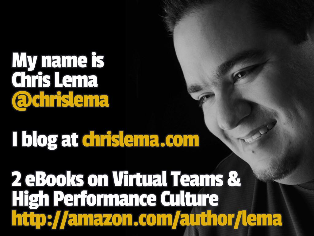 My name is Chris Lema @chrislema I blog at chri...